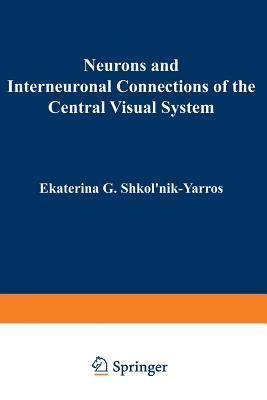 Neurons and Interneuronal Connections of the Central Visual System Ekaterina Shkolnik-Yarros