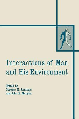 Interactions of Man and His Environment: Proceeding of the Northewestern University Conference Held January 28 29, 1965 Burgess H Jennings