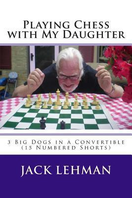 Playing Chess with My Daughter Jack Lehman
