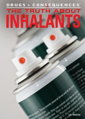 The Truth about Inhalants G.S. Prentzas