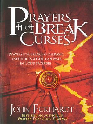Prayers That Break Curses: Prayers for Breaking Demonic Influences So You Can Walk in Gods Promises  by  John Eckhardt