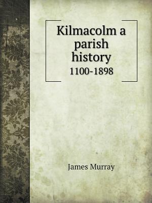 Kilmacolm a Parish History 1100-1898 James Murray