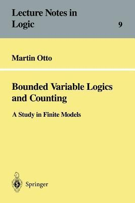 Bounded Variable Logics And Counting: A Study In Finite Models (Lecture Notes In Logic, 9)  by  Martin Otto