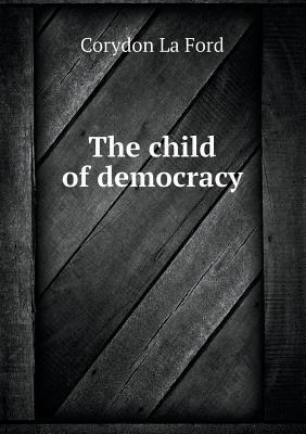The Child of Democracy  by  Corydon La Ford