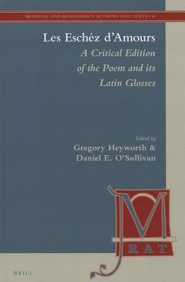 Les Eschez DAmours: A Critical Edition of the Poem and Its Latin Glosses  by  Gregory Heyworth