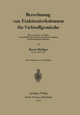 Berechnung Von Fraktionierkolonnen Fur Vielstoffgemische: With an Abstract in English: A New Method of Computing Fractionation Columns for Multicomponent Mixtures  by  Bruno Riediger
