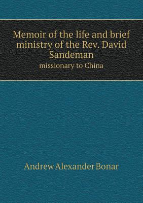 Memoir of the Life and Brief Ministry of the REV. David Sandeman Missionary to China Andrew Bonar