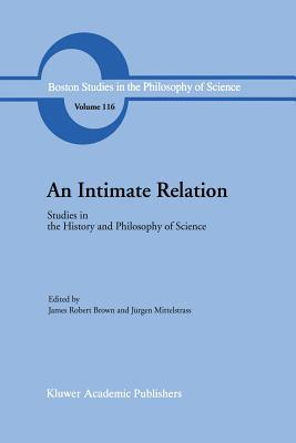 An Intimate Relation: Studies in the History and Philosophy of Science Presented to Robert E. Butts on His 60th Birthday J.R.  Brown