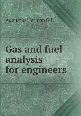 Gas and Fuel Analysis for Engineers Augustus Herman Gill