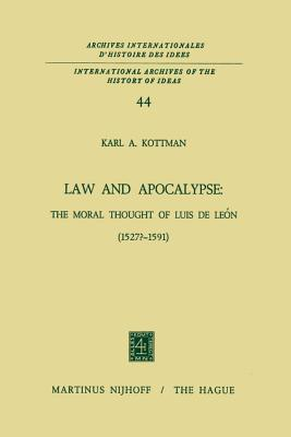 Law and Apocalypse: The Moral Thought of Luis de Leon (1527? 1591) Karl A Kottman