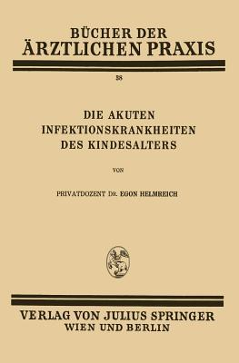 Die Akuten Infektionskrankheiten Des Kindesalters: Band 38  by  Egon Helmreich