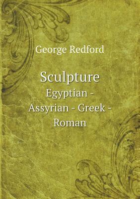 Sculpture Egyptian - Assyrian - Greek - Roman  by  George Redford