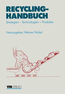 Recycling-Handbuch: Strategien - Technik - Produkte  by  Werner Nickel