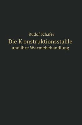 Die Konstruktionsstahle Und Ihre Warmebehandlung  by  Rudolf Schafer