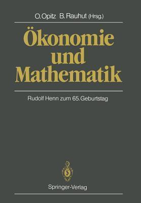 Okonomie Und Mathematik: Rudolf Henn Zum 65. Geburtstag Otto Opitz