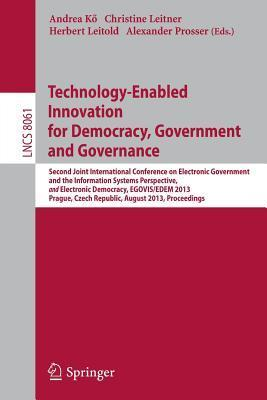 Technology-Enabled Innovation for Democracy, Government and Governance: Second Joint International Conference on Electronic Government and the Information Systems Perspective, and Electronic Democracy, Egovis/Edem 2013, Prague, Czech Republic, August 2...  by  Andrea Ko