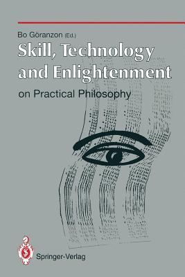 Skill, Technology, And Enlightenment: On Practical Philosophy Bo Göranzon