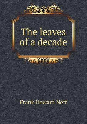 The Leaves of a Decade  by  Frank Howard Neff