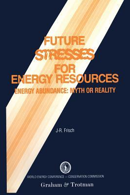 Future Stresses for Energy Resources: Energy Abundance: Myth or Reality? Jean-Romain Frisch