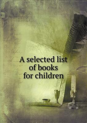 A Selected List of Books for Children  by  The Childrens Literature Committee
