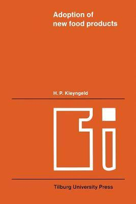 Adoption of New Food Products: An Investigation Into the Existence and the Characteristics of Food Innovators  by  H P Kleyngeld
