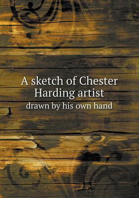 A Sketch of Chester Harding Artist Drawn  by  His Own Hand by Margaret Eliot White