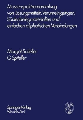 Massenspektrensammlung Von Losungsmitteln, Verunreinigungen, Saulenbelegmaterialien Und Einfachen Aliphatischen Verbindungen Margot Spiteller