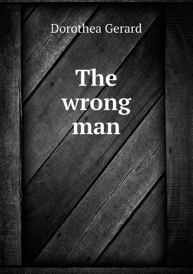 The Wrong Man  by  Dorothea Gerard