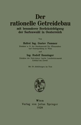 Der Rationelle Getreidebau: Mit Besonderer Berucksichtigung Der Sortenwahl in Oesterreich Gustav Pammer