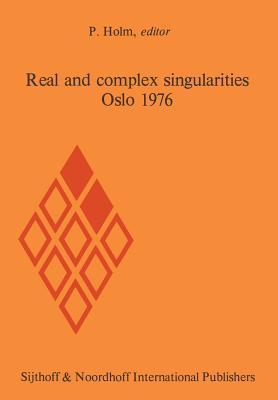 Real and Complex Singularities, Oslo 1976: Proceedings of the Nordic Summer School/Navf Symposium in Mathematics, Oslo, August 5 25, 1976 Per Holm