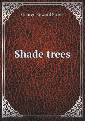Shade Trees George Edward Stone