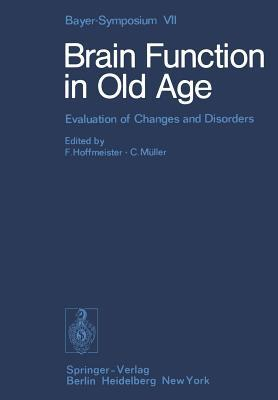 Brain Function in Old Age: Evaluation of Changes and Disorders Friedrich Hoffmeister