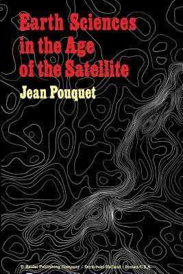 Earth Sciences in the Age of the Satellite  by  J Pouquet