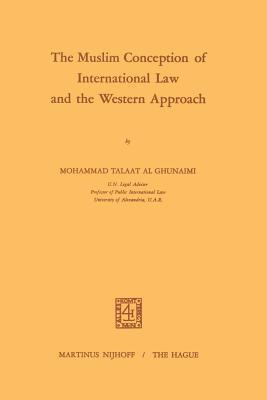 The Muslim Conception of International Law and the Western Approach  by  Mohammad Talaat Ghunaimi