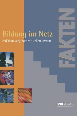Bildung Im Netz: Auf Dem Weg Zum Virtuellen Lernen Berichte, Analysen, Argumente  by  Dieter Beste