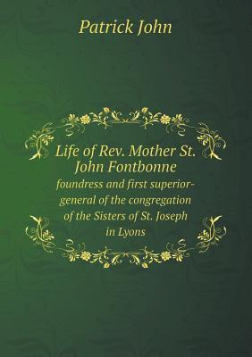 Life of REV. Mother St. John Fontbonne Foundress and First Superior-General of the Congregation of the Sisters of St. Joseph in Lyons  by  Patrick John