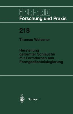 Herstellung Geformter Schlauche Mit Formdornen Aus Formgedachtnislegierung  by  Thomas Weisener