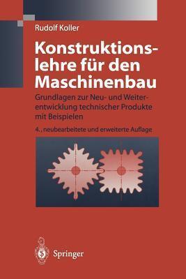 Konstruktionslehre Fur Den Maschinenbau: Grundlagen Zur Neu- Und Weiterentwicklung Technischer Produkte Mit Beispielen  by  Rudolf Koller
