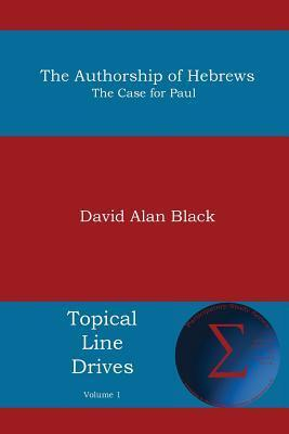 The Authorship of Hebrews: The Case for Paul  by  David Alan Black