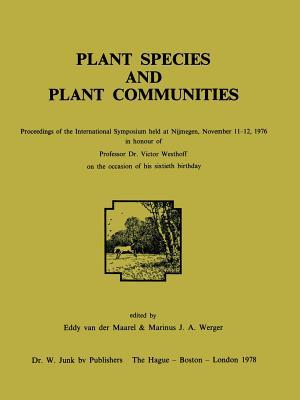 Plant Species and Plant Communities: Proceedings of the International Symposium Held at Nijmegen, November 11 12, 1976 in Honour of Professor Dr. Victor Westhoff on the Occasion of His Sixtieth Birthday  by  Marinus J. Werger