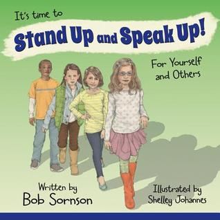 Its Time to Stand Up and Speak Up! for Yourself and Others Bob Sornson
