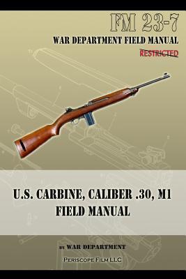 U.S. Carbine, Caliber .30, M1 Field Manual: FM 23-7  by  War Department