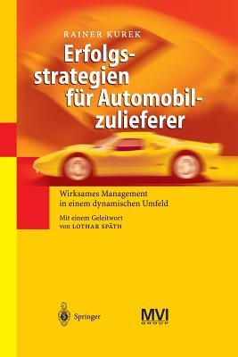 Erfolgsstrategien Fur Automobilzulieferer: Wirksames Management in Einem Dynamischen Umfeld  by  Rainer Kurek
