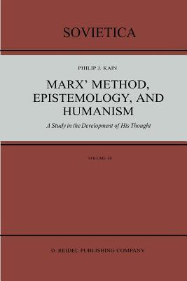 Marx Method, Epistemology, and Humanism: A Study in the Development of His Thought  by  P.J. Kain
