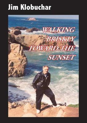 Walking Briskly Toward the Sunset  by  Jim Klobuchar