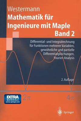 Mathematik Für Ingenieure Mit Maple: Band 2: Differential  Und Integralrechnung Für Funktionen Mehrerer Variablen, Gewöhnliche Und Partielle ... (Springer Lehrbuch)  by  Thomas Westermann