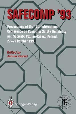 Safecomp 93: The 12th International Conference on Computer Safety, Reliability and Security J. Gorski