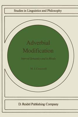 Adverbial Modification: Interval Semantics and Its Rivals  by  M.J. Cresswell
