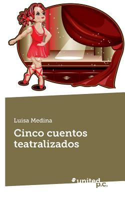 Cinco Cuentos Teatralizados  by  Luisa Medina
