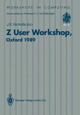 Z User Workshop: Proceedings of the Fourth Annual Z User Meeting Oxford, 15 December 1989  by  John E. Nicholls